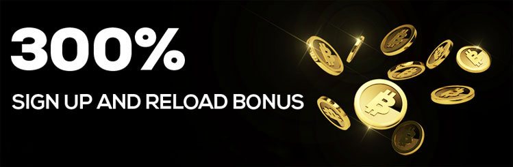 300% Sign up and reload bonus